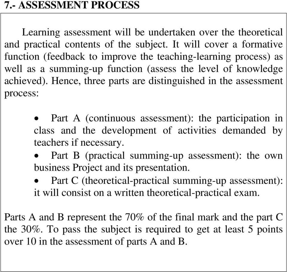 Hence, three parts are distinguished in the assessment process: Part A (continuous assessment): the participation in class and the development of activities demanded by teachers if necessary.