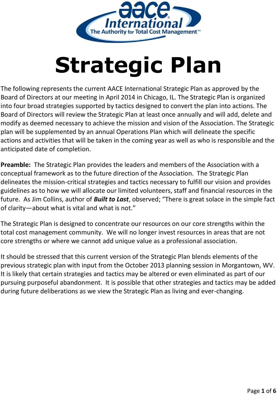 The Board of Directors will review the Strategic Plan at least once annually and will add, delete and modify as deemed necessary to achieve the mission and vision of the Association.