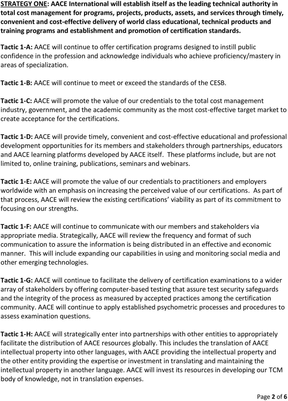 Tactic 1-A: AACE will continue to offer certification programs designed to instill public confidence in the profession and acknowledge individuals who achieve proficiency/mastery in areas of