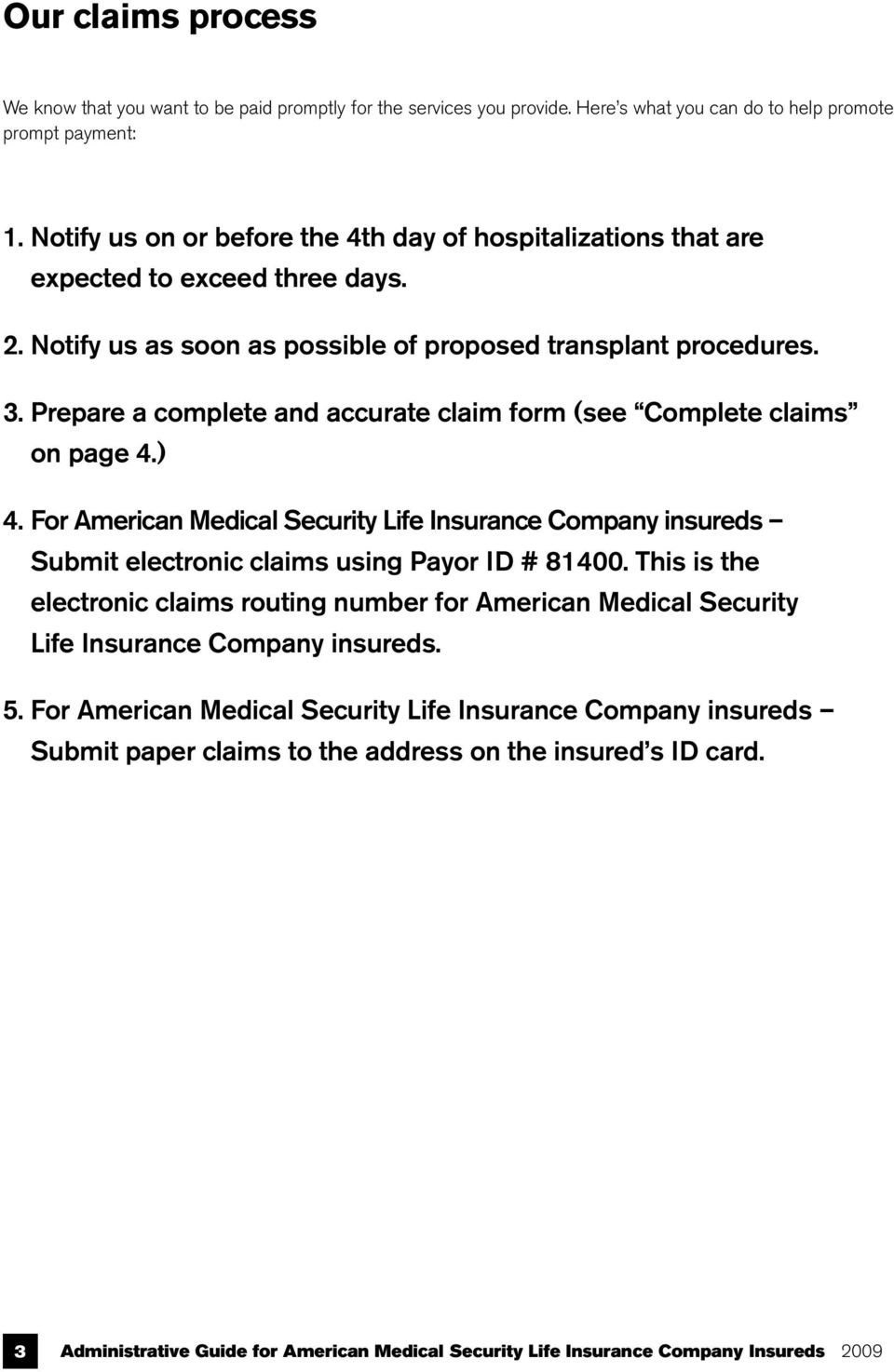 Prepare a complete and accurate claim form (see Complete claims on page 4.) 4. For American Medical Security Life Insurance Company insureds Submit electronic claims using Payor ID # 81400.