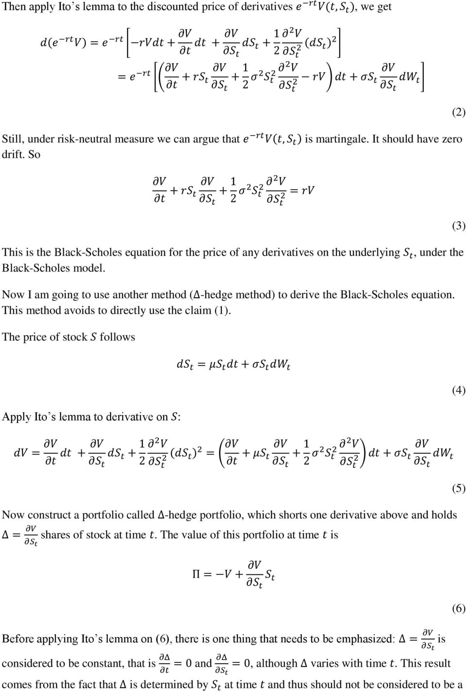 , under the Now I am going to use another method ( -hedge method) to derive the Black-Scholes equation. This method avoids to directly use the claim (1).