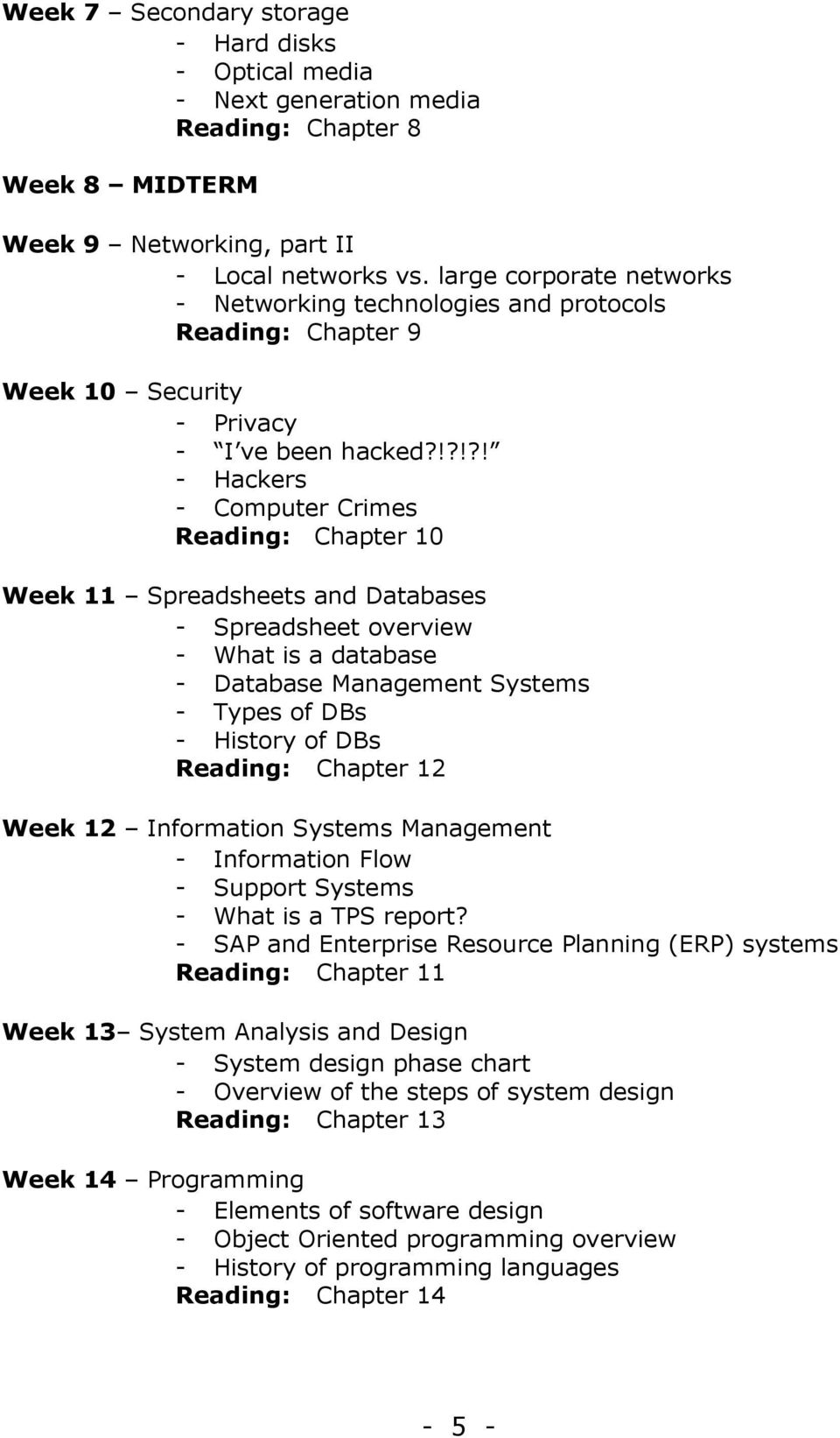!?!?! - Hackers - Computer Crimes Reading: Chapter 10 Week 11 Spreadsheets and Databases - Spreadsheet overview - What is a database - Database Management Systems - Types of DBs - History of DBs