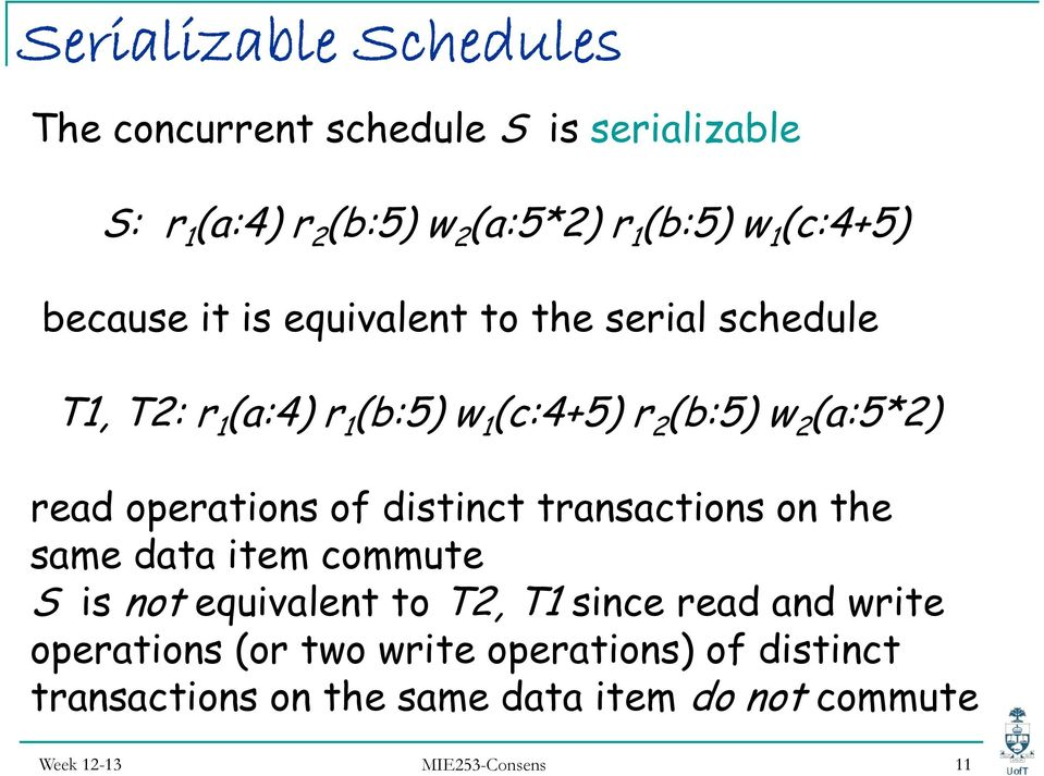 read operations of distinct transactions on the same data item commute S is not equivalent to T2, T1 since read and