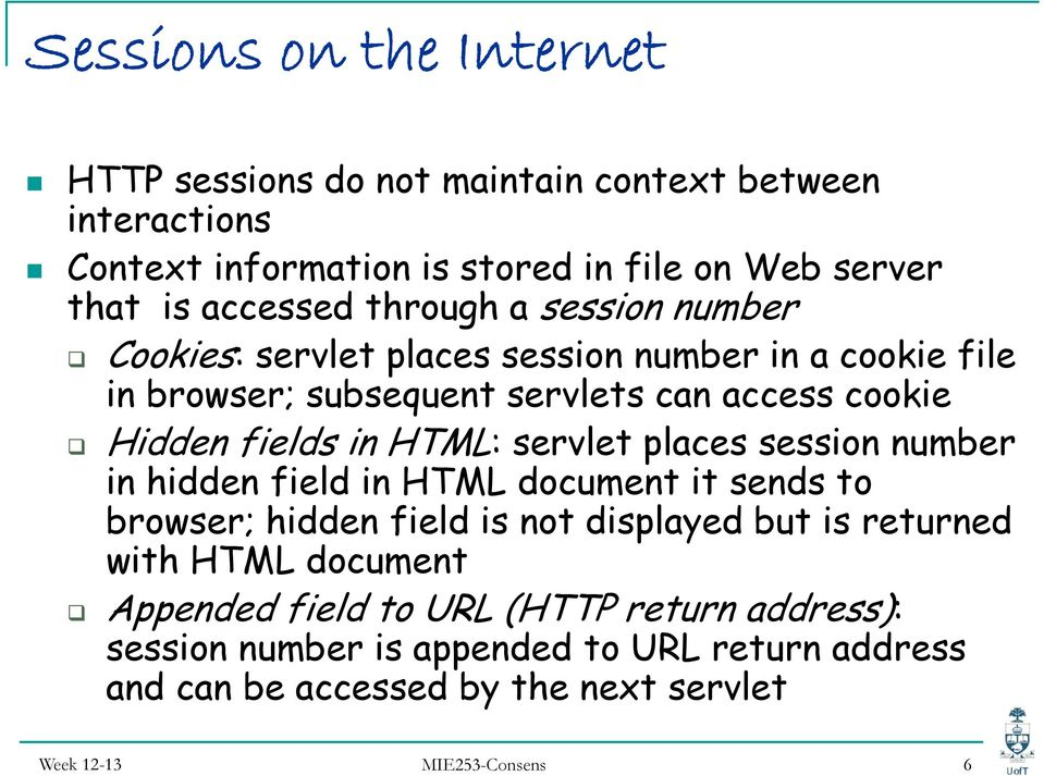 servlet places session number in hidden field in HTML document it sends to browser; hidden field is not displayed but is returned with HTML document