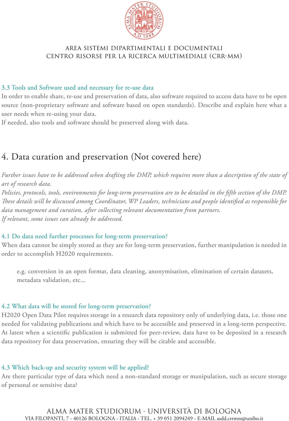 Data curation and preservation (Not covered here) Further issues have to be addressed when drafting the DMP, which requires more than a description of the state of art of research data.