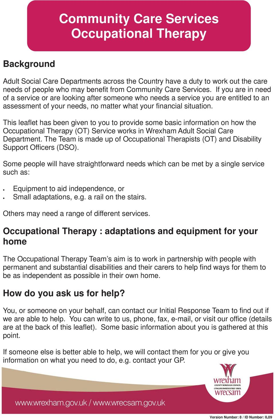 This leaflet has been given to you to provide some basic information on how the Occupational Therapy (OT) Service works in Wrexham Adult Social Care Department.