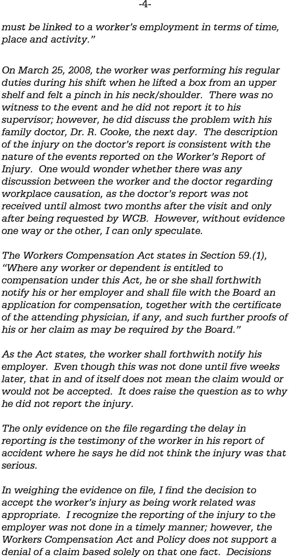 There was no witness to the event and he did not report it to his supervisor; however, he did discuss the problem with his family doctor, Dr. R. Cooke, the next day.
