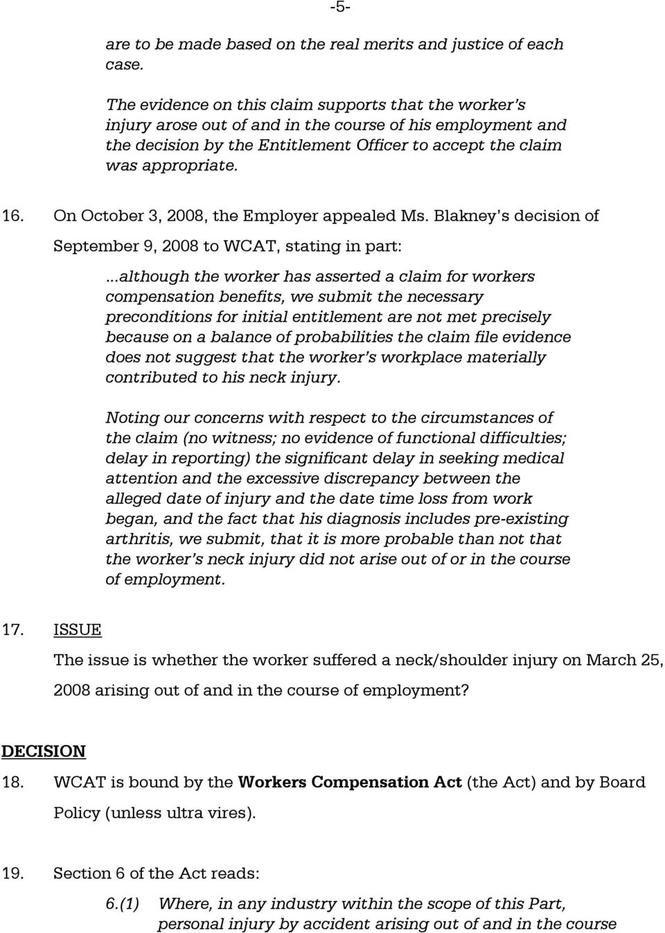 On October 3, 2008, the Employer appealed Ms. Blakney s decision of September 9, 2008 to WCAT, stating in part:.