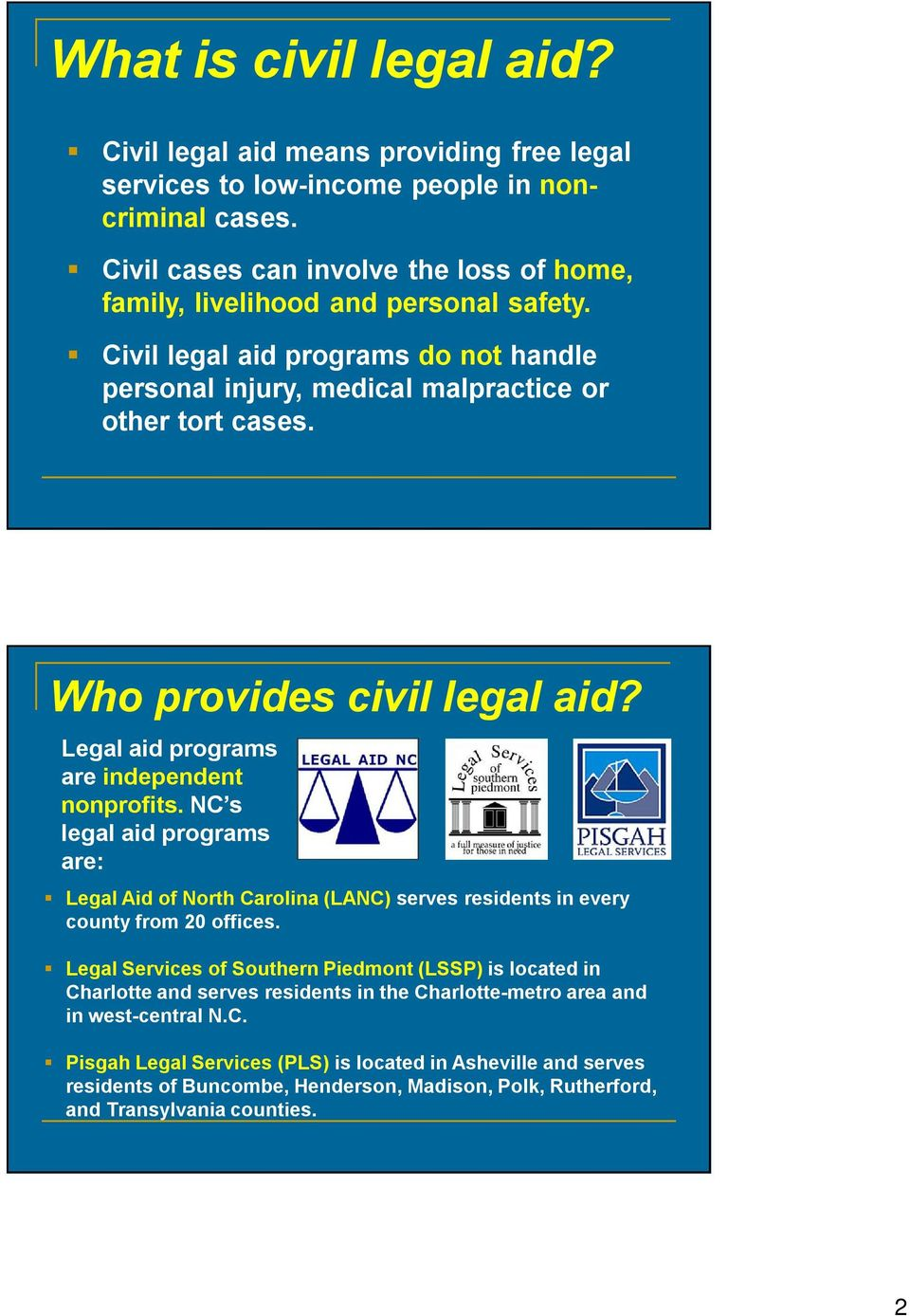 Who provides civil legal aid? Legal aid programs are independent nonprofits. NC s legal aid programs are: Legal Aid of North Carolina (LANC) serves residents in every county from 20 offices.