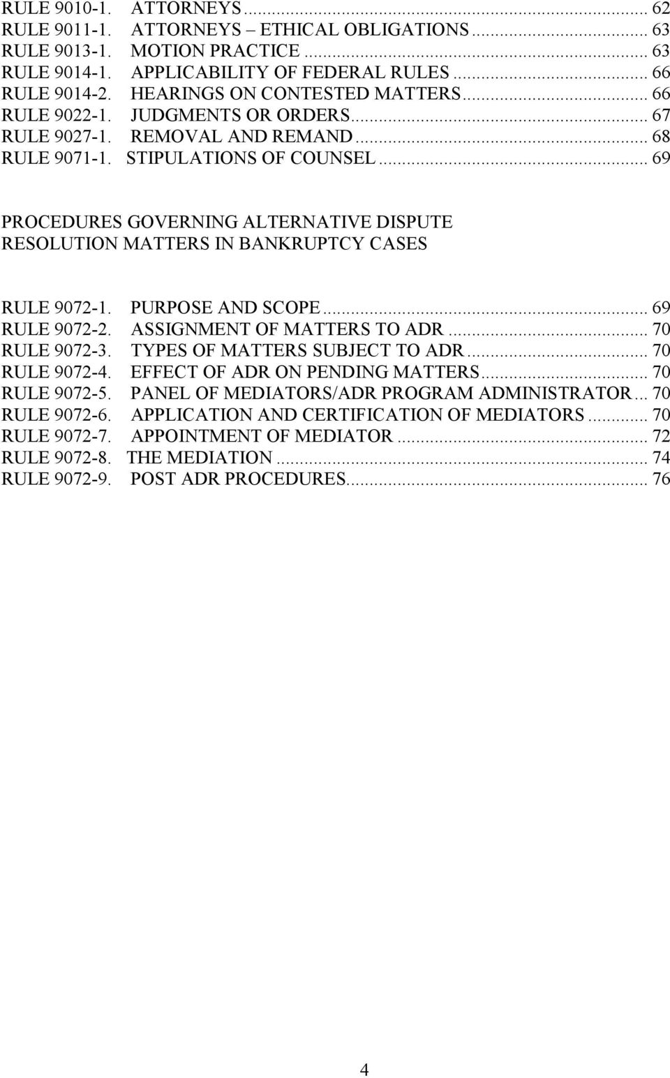 .. 69 PROCEDURES GOVERNING ALTERNATIVE DISPUTE RESOLUTION MATTERS IN BANKRUPTCY CASES RULE 9072-1. PURPOSE AND SCOPE... 69 RULE 9072-2. ASSIGNMENT OF MATTERS TO ADR... 70 RULE 9072-3.