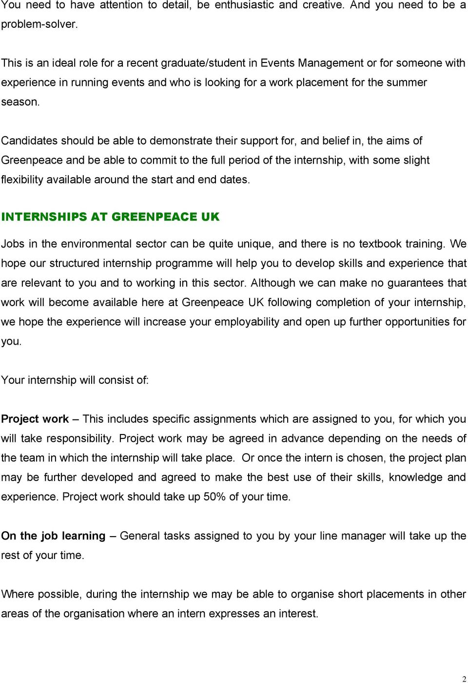 Candidates should be able to demonstrate their support for, and belief in, the aims of Greenpeace and be able to commit to the full period of the internship, with some slight flexibility available