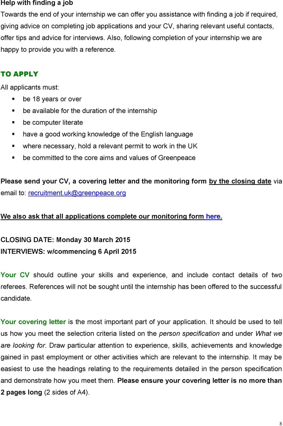 TO APPLY All applicants must: be 18 years or over be available for the duration of the internship be computer literate have a good working knowledge of the English language where necessary, hold a