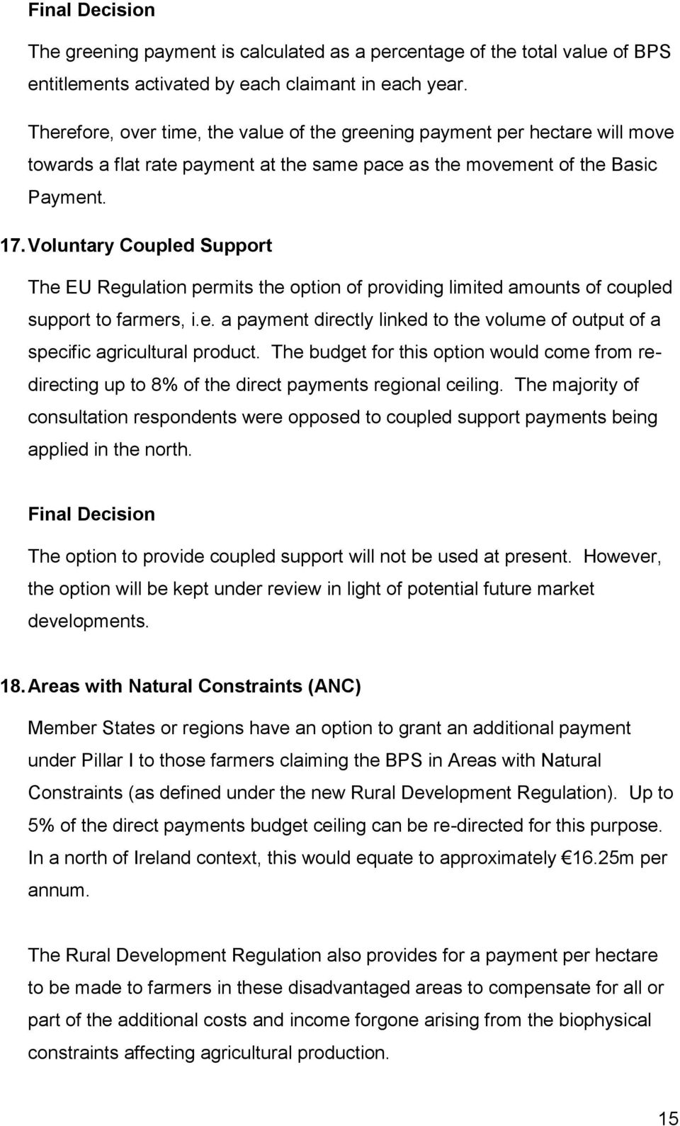 Voluntary Coupled Support The EU Regulation permits the option of providing limited amounts of coupled support to farmers, i.e. a payment directly linked to the volume of output of a specific agricultural product.