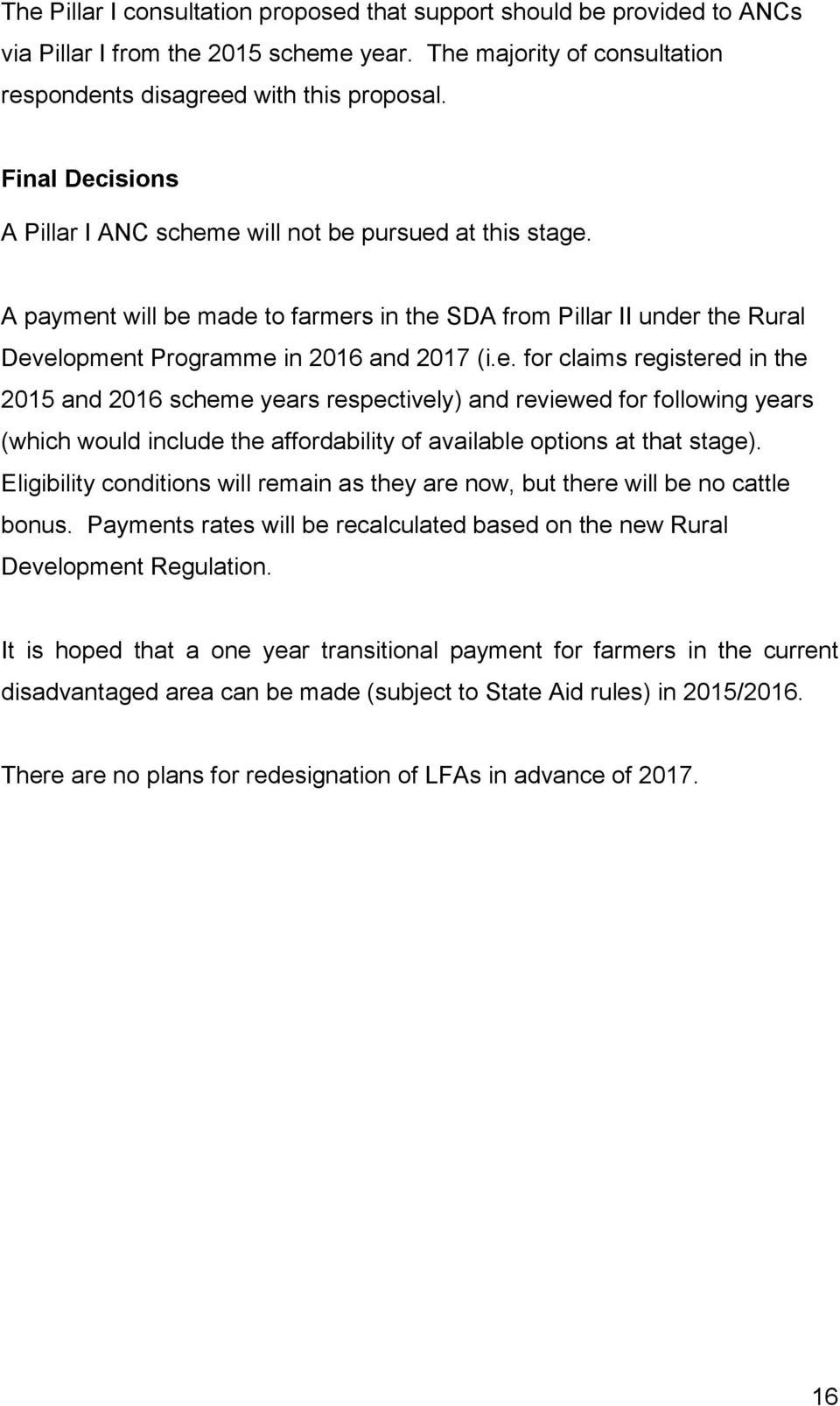 Eligibility conditions will remain as they are now, but there will be no cattle bonus. Payments rates will be recalculated based on the new Rural Development Regulation.