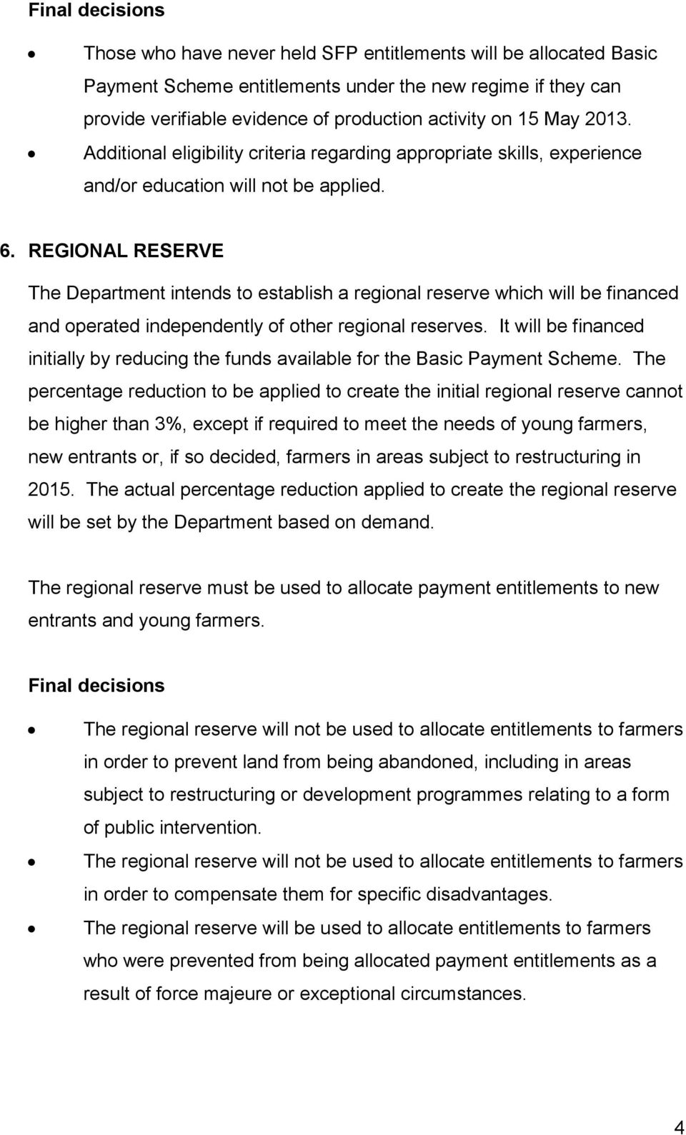 REGIONAL RESERVE The Department intends to establish a regional reserve which will be financed and operated independently of other regional reserves.