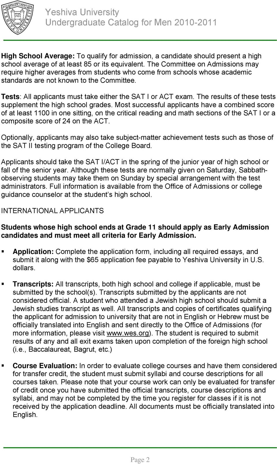 Tests: All applicants must take either the SAT I or ACT exam. The results of these tests supplement the high school grades.