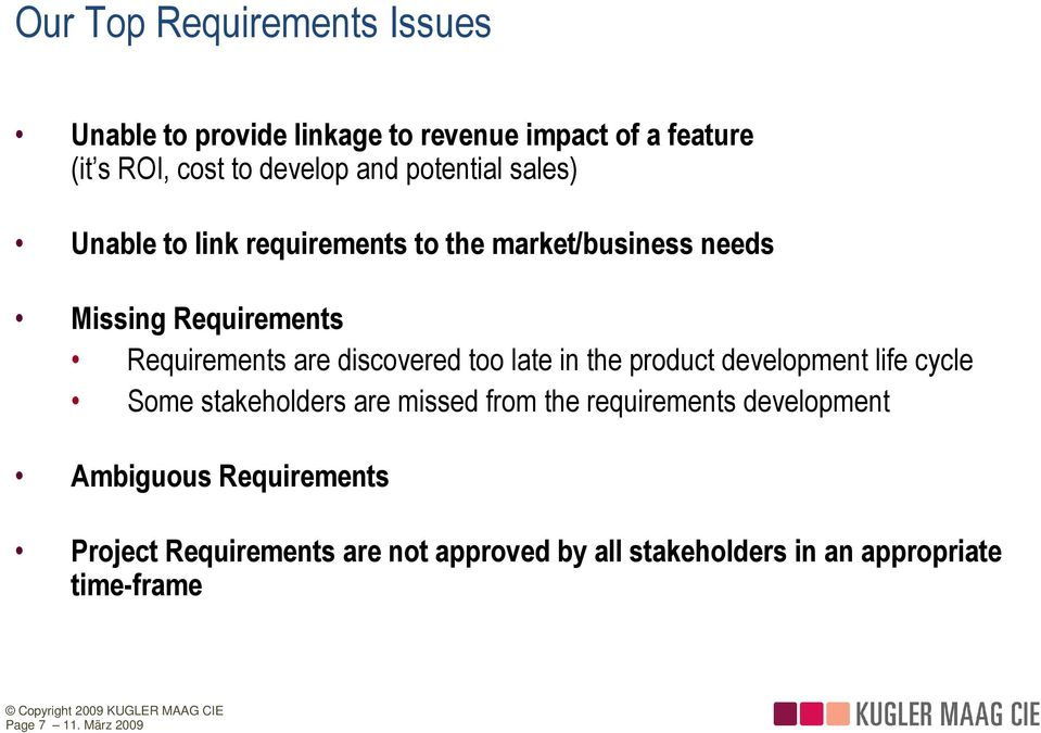 discovered too late in the product development life cycle Some stakeholders are missed from the requirements