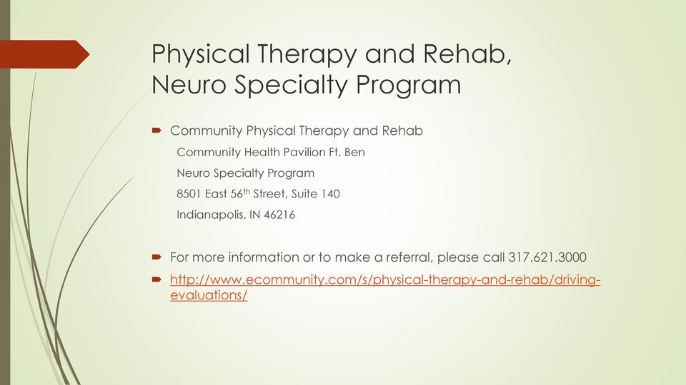Ben Neuro Specialty Program 8501 East 56 th Street, Suite 140 Indianapolis, IN 46216