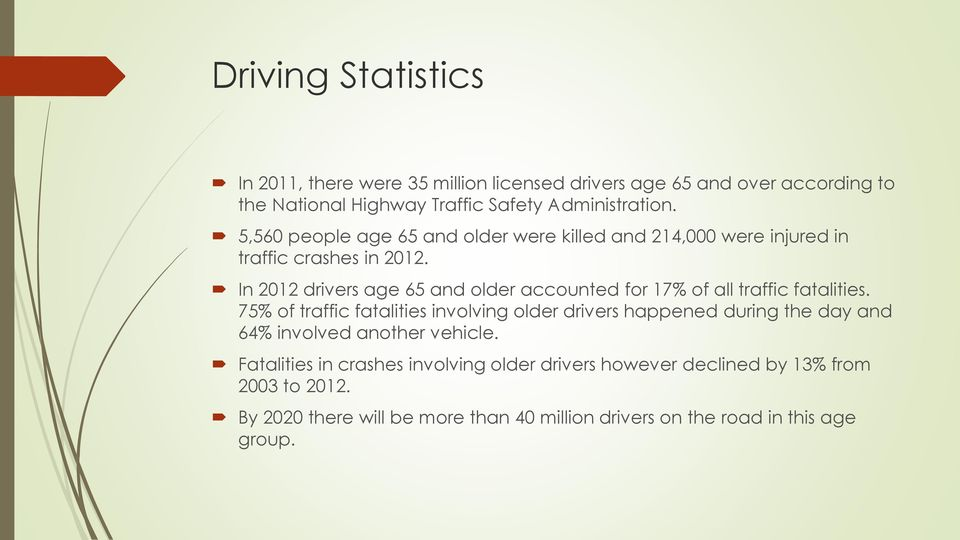 In 2012 drivers age 65 and older accounted for 17% of all traffic fatalities.