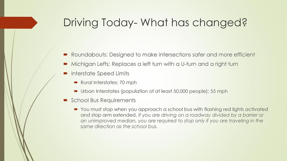 Interstate Speed Limits Rural Interstates: 70 mph Urban Interstates (population of at least 50,000 people): 55 mph School Bus Requirements You
