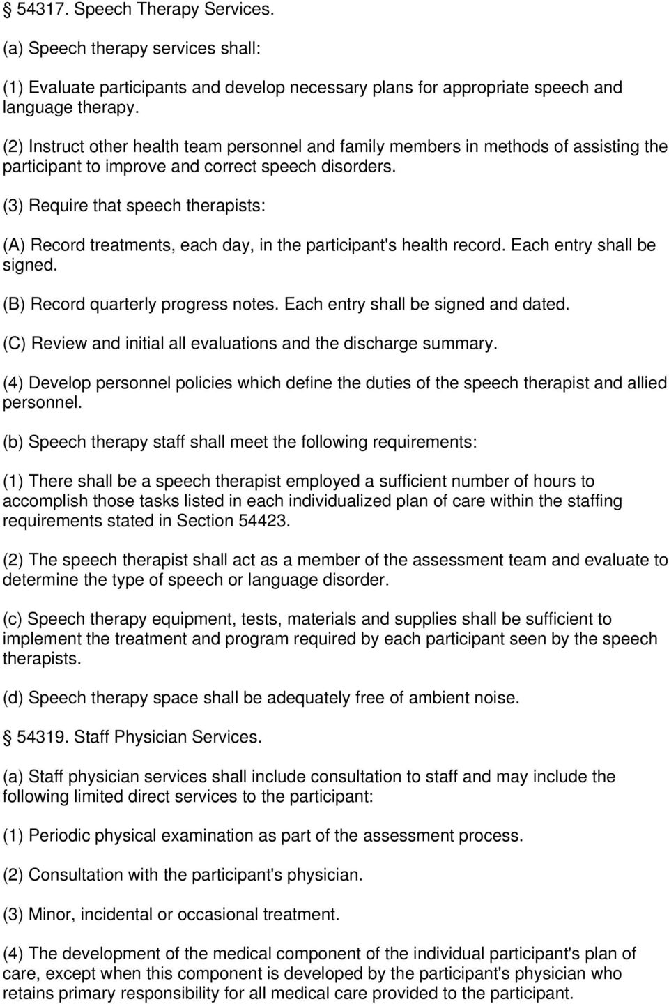 (3) Require that speech therapists: (A) Record treatments, each day, in the participant's health record. Each entry shall be signed. (B) Record quarterly progress notes.