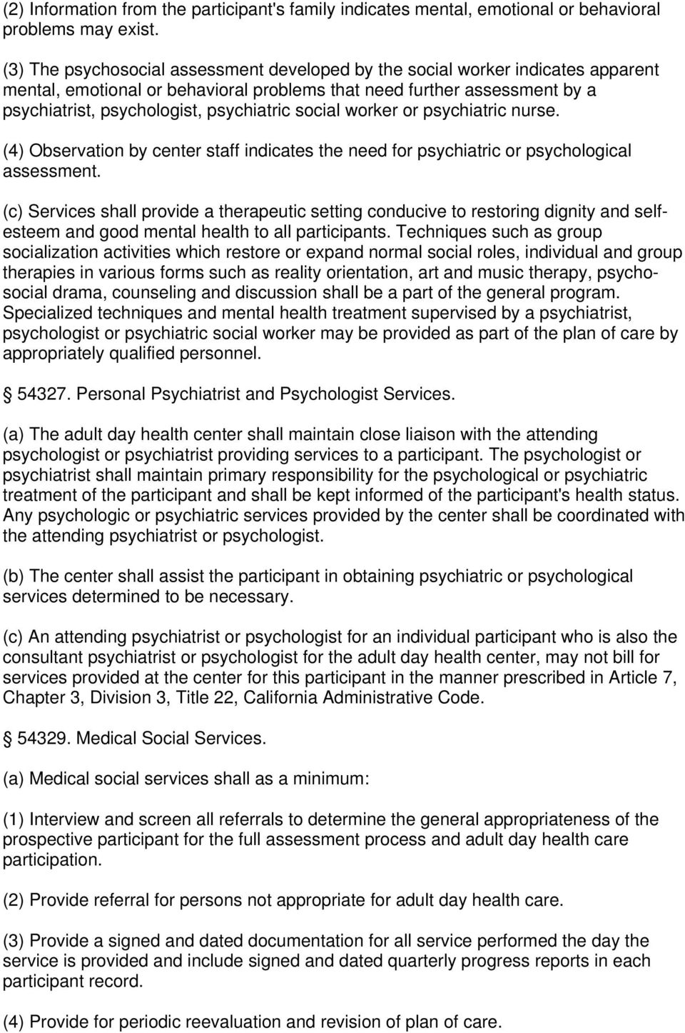 social worker or psychiatric nurse. (4) Observation by center staff indicates the need for psychiatric or psychological assessment.