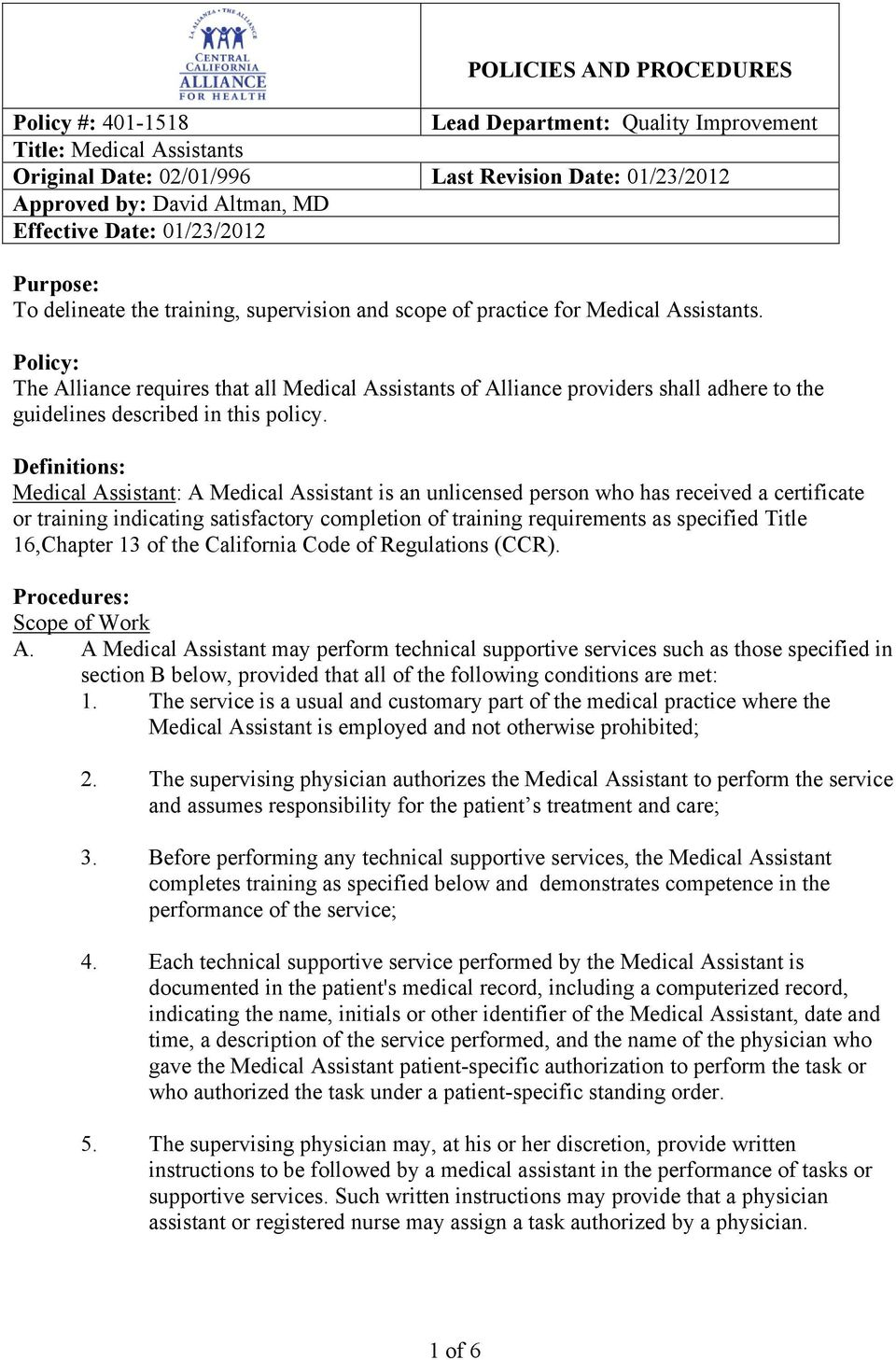 Definitions: Medical Assistant: A Medical Assistant is an unlicensed person who has received a certificate or training indicating satisfactory completion of training requirements as specified Title