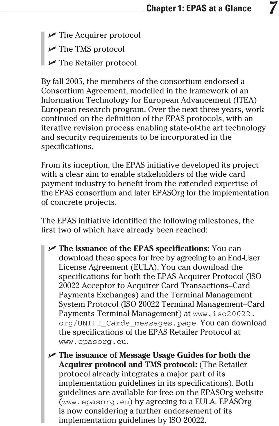 Over the next three years, work continued on the definition of the EPAS protocols, with an iterative revision process enabling state-of-the art technology and security requirements to be incorporated