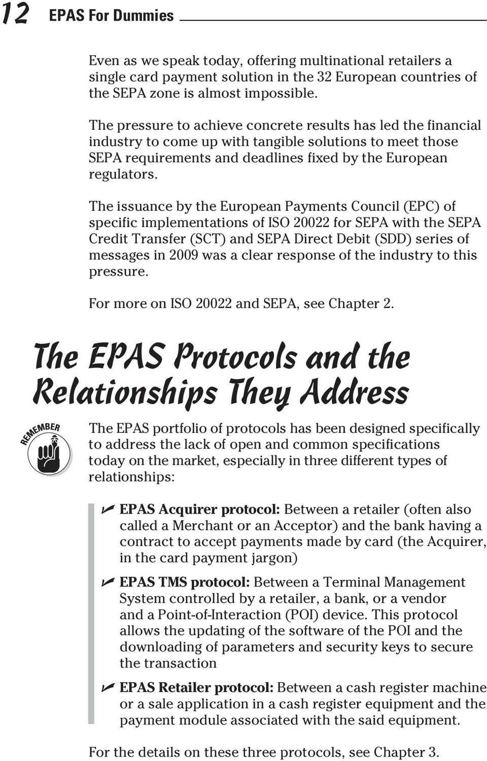 The issuance by the European Payments Council (EPC) of specific implementations of ISO 20022 for SEPA with the SEPA Credit Transfer (SCT) and SEPA Direct Debit (SDD) series of messages in 2009 was a
