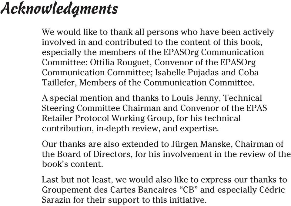 A special mention and thanks to Louis Jenny, Technical Steering Committee Chairman and Convenor of the EPAS Retailer Protocol Working Group, for his technical contribution, in-depth review, and