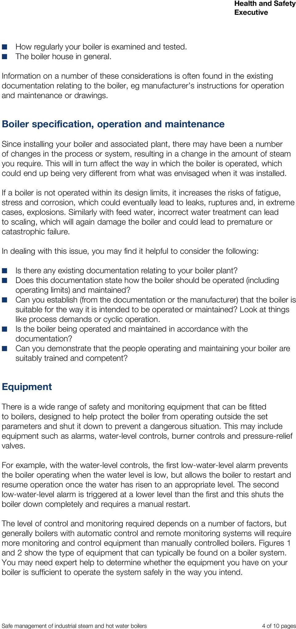 Boiler specification, operation and maintenance Since installing your boiler and associated plant, there may have been a number of changes in the process or system, resulting in a change in the