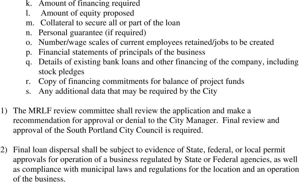 Details of existing bank loans and other financing of the company, including stock pledges r. Copy of financing commitments for balance of project funds s.