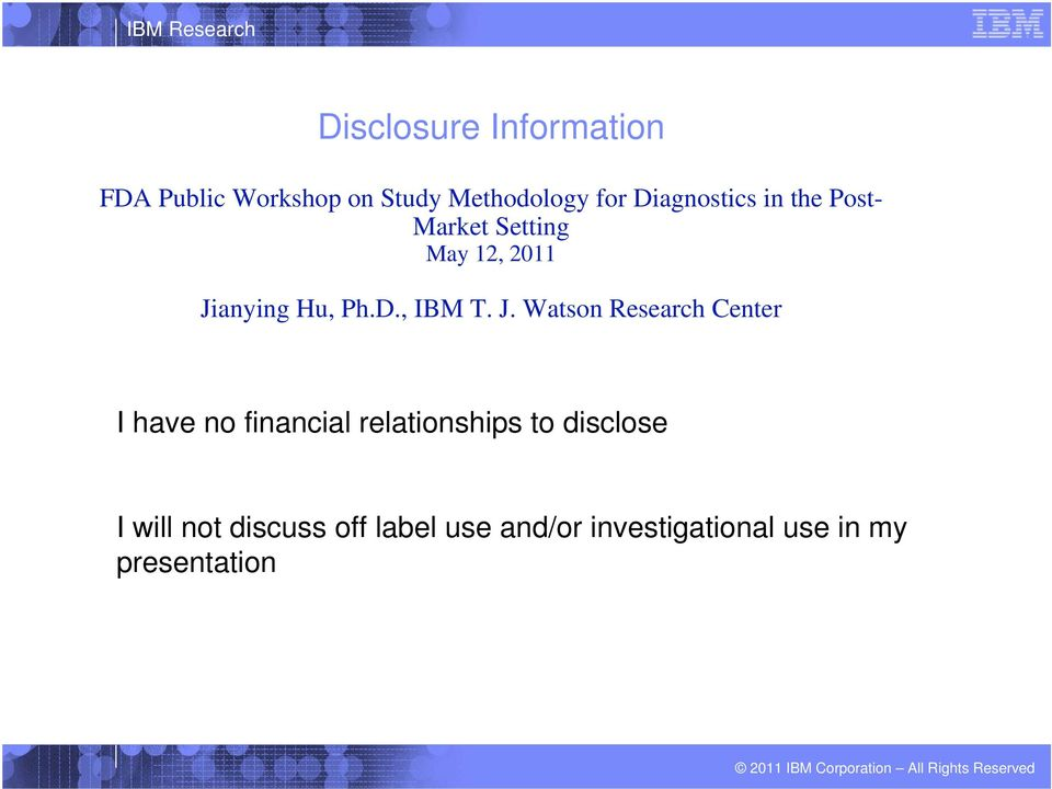 J. Watson Research Center I have no financial relationships to disclose I