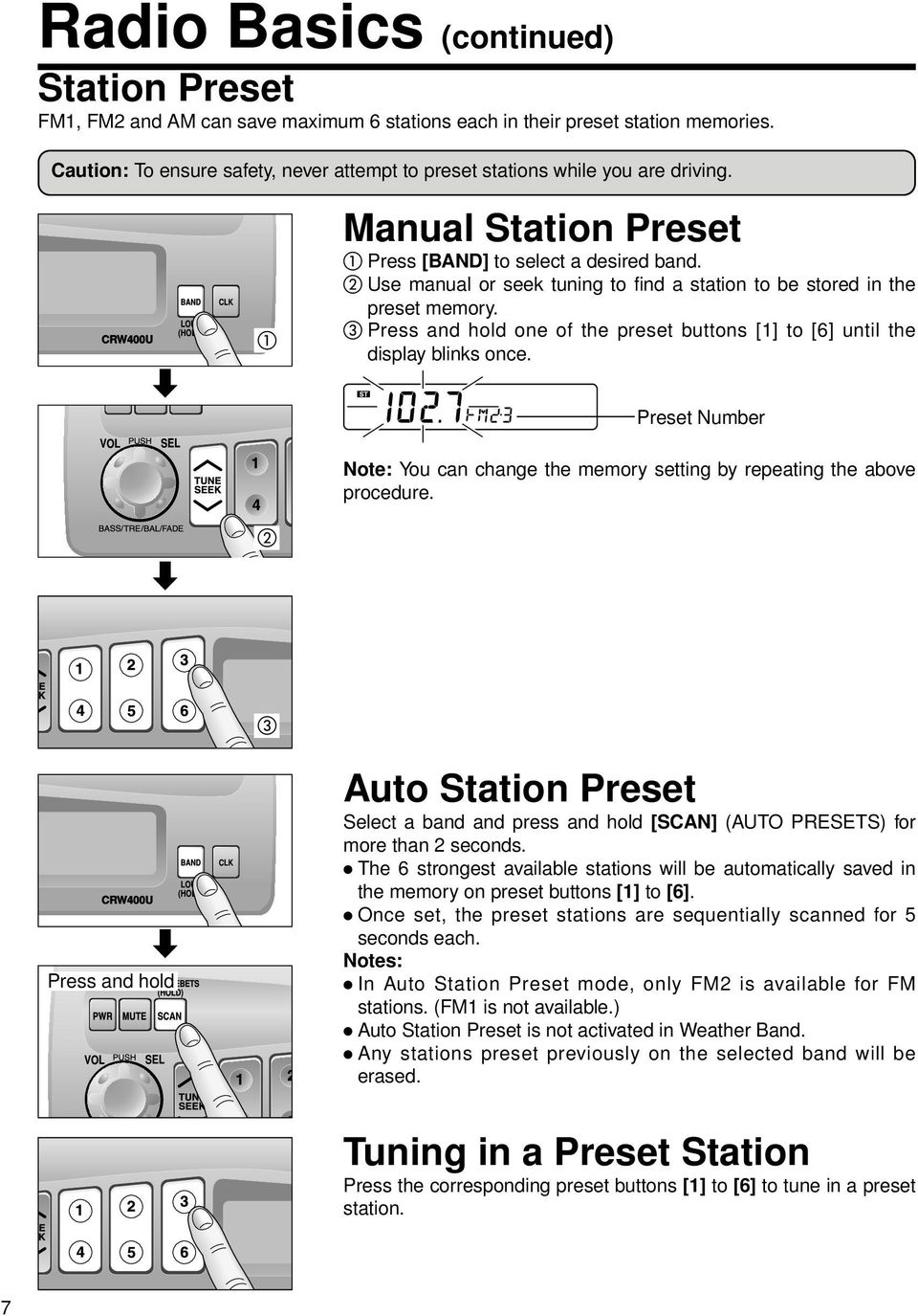Use manual or seek tuning to find a station to be stored in the preset memory. Press and hold one of the preset buttons [1] to [6] until the display blinks once.