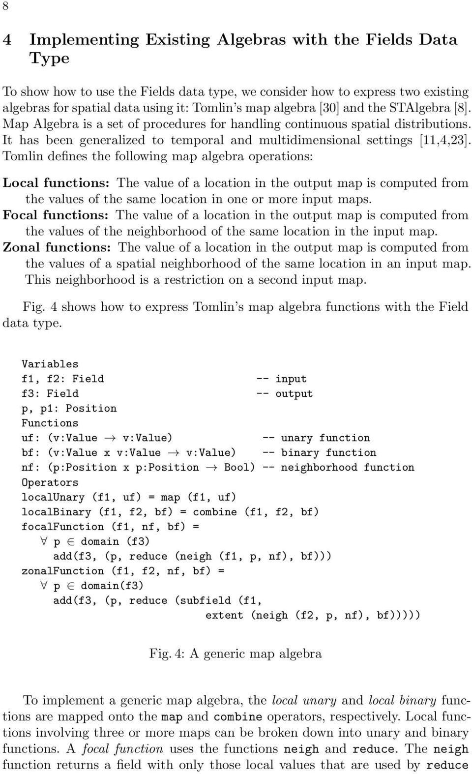 Tomlin defines the following map algebra operations: Local functions: The value of a location in the output map is computed from the values of the same location in one or more input maps.