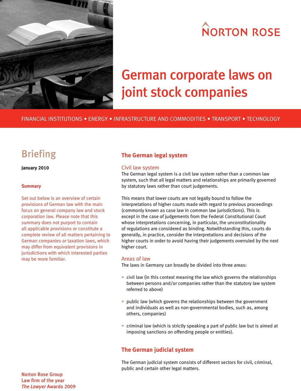 Please note that this summary does not purport to contain all applicable provisions or constitute a complete review of all matters pertaining to German companies or taxation laws, which may differ