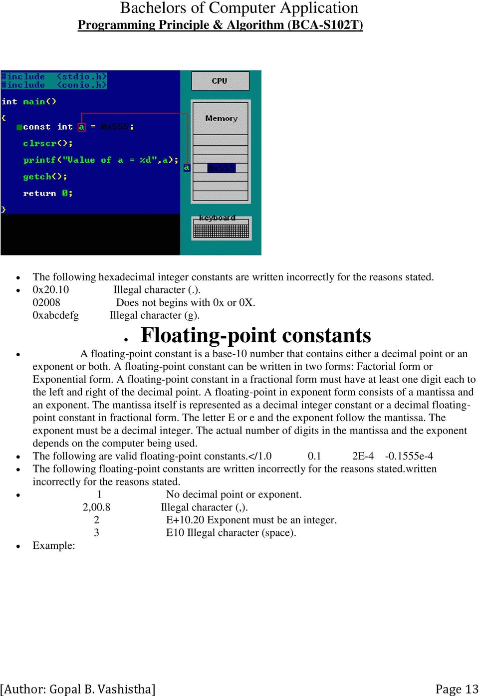 A floating-point constant can be written in two forms: Factorial form or Exponential form.