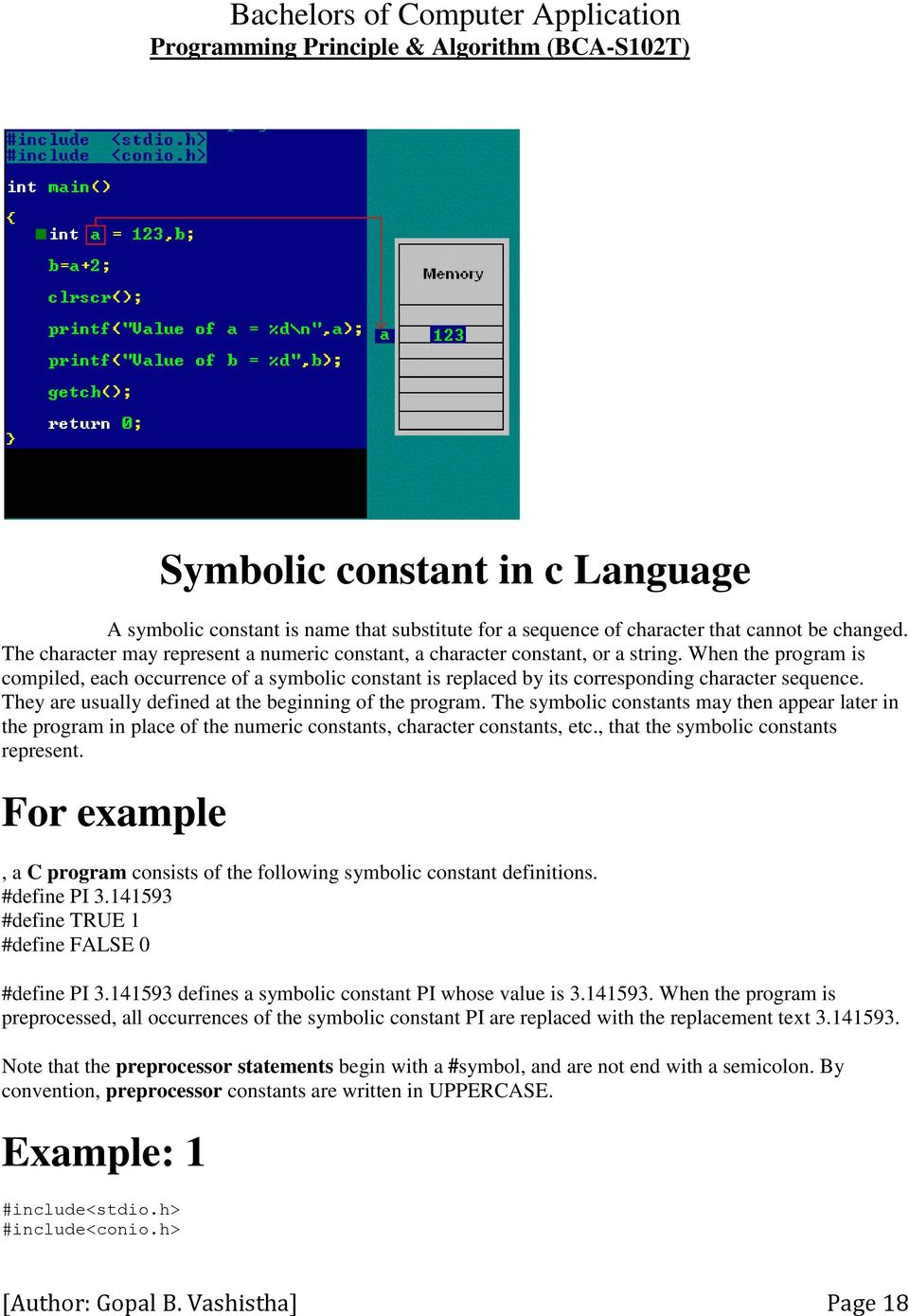 When the program is compiled, each occurrence of a symbolic constant is replaced by its corresponding character sequence. They are usually defined at the beginning of the program.