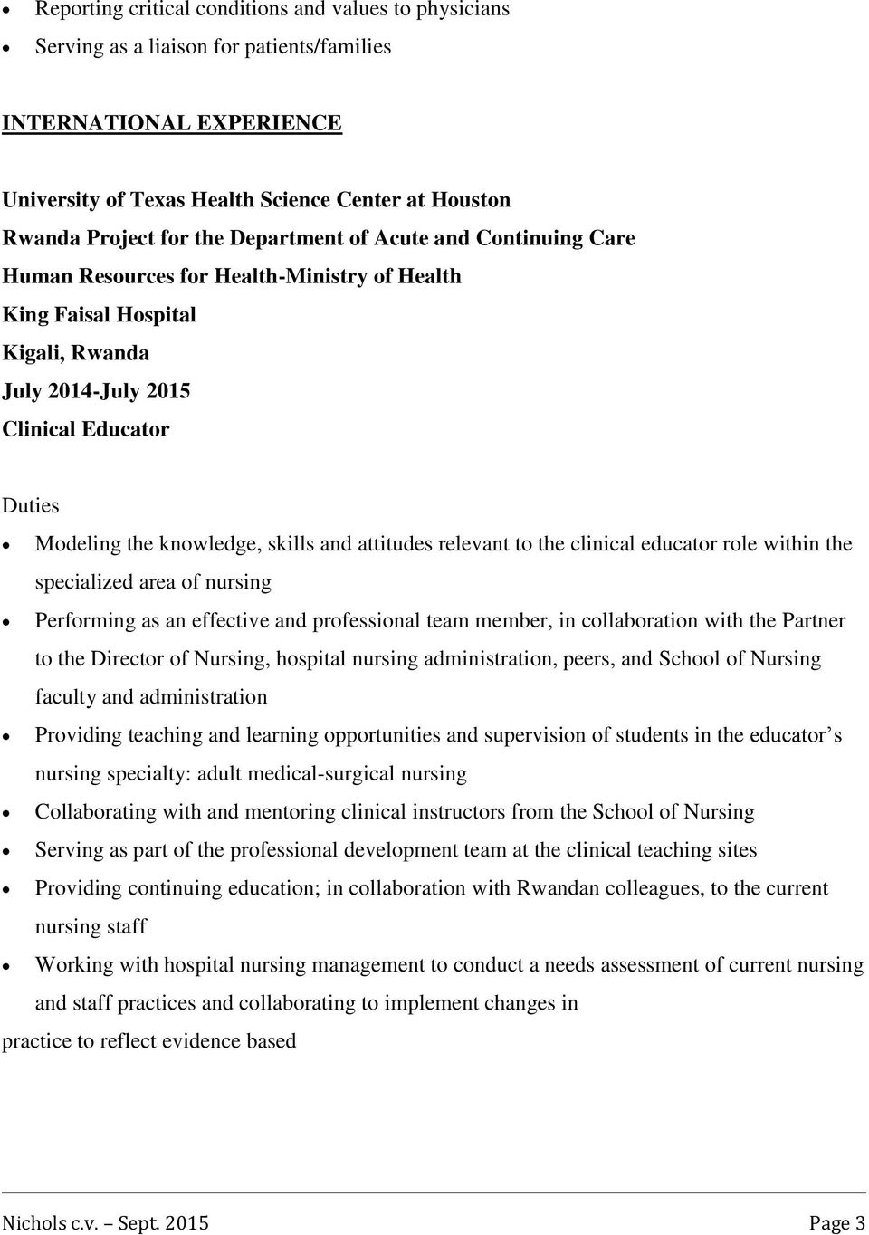attitudes relevant to the clinical educator role within the specialized area of nursing Performing as an effective and professional team member, in collaboration with the Partner to the Director of