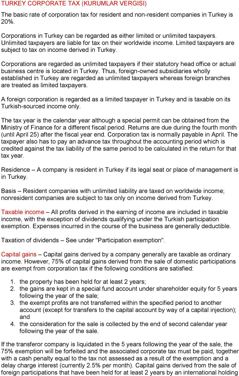 Limited taxpayers are subject to tax on income derived in Turkey. Corporations are regarded as unlimited taxpayers if their statutory head office or actual business centre is located in Turkey.