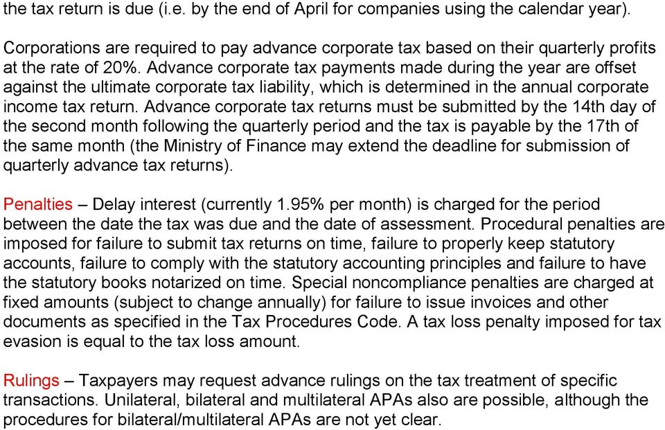 Advance corporate tax returns must be submitted by the 14th day of the second month following the quarterly period and the tax is payable by the 17th of the same month (the Ministry of Finance may