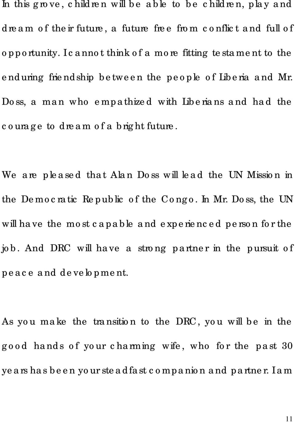 Doss, a man who empathized with Liberians and had the courage to dream of a bright future. We are pleased that Alan Doss will lead the UN Mission in the Democratic Republic of the Congo.