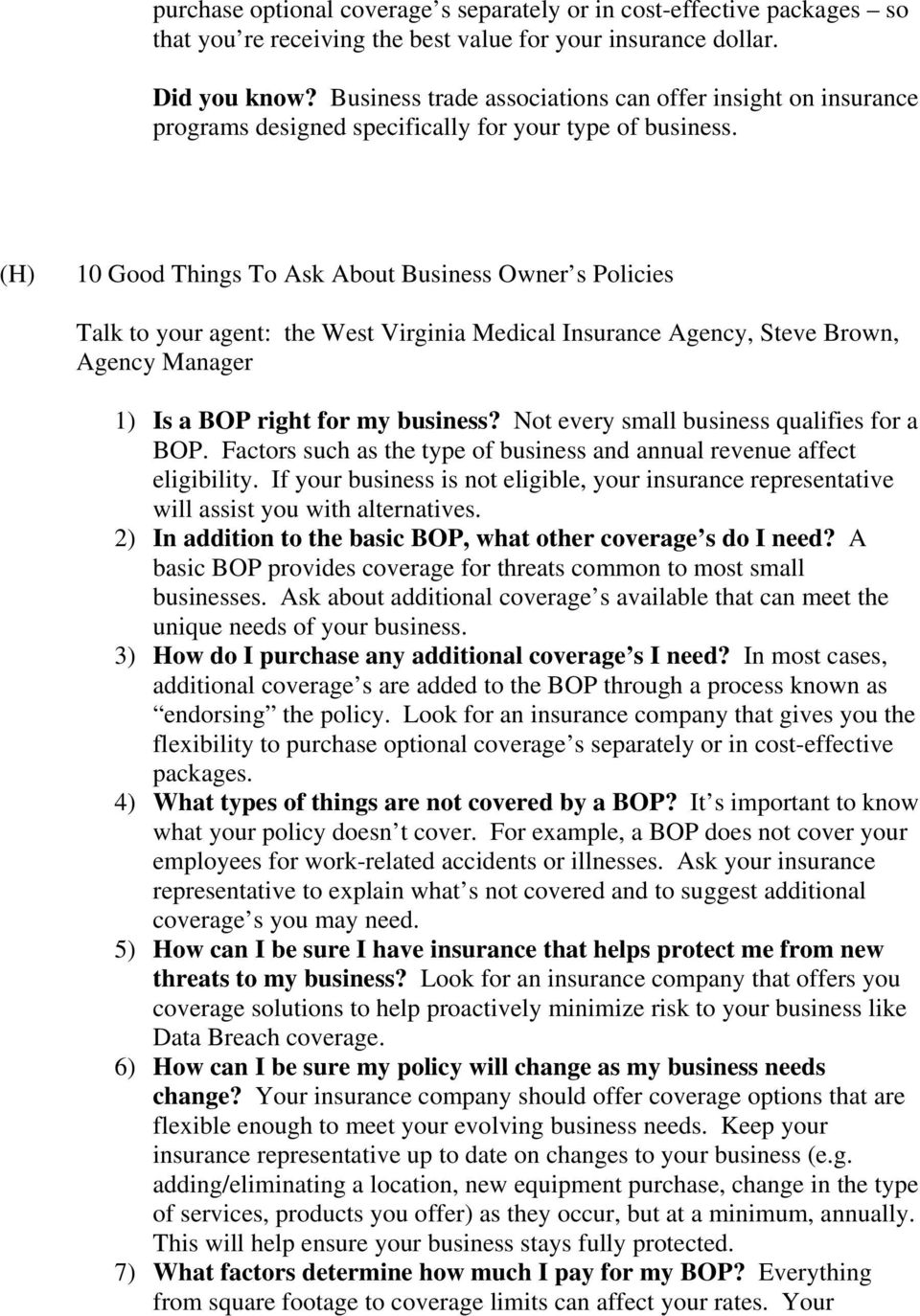 (H) 10 Good Things To Ask About Business Owner s Policies Talk to your agent: the West Virginia Medical Insurance Agency, Steve Brown, Agency Manager 1) Is a BOP right for my business?