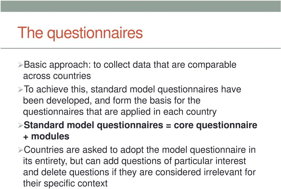 model questionnaires = core questionnaire + modules Countries are asked to adopt the model questionnaire in its entirety,