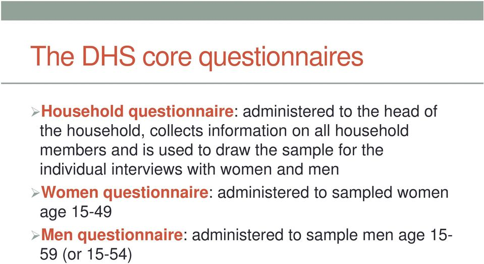 for the individual interviews with women and men Women questionnaire: administered to