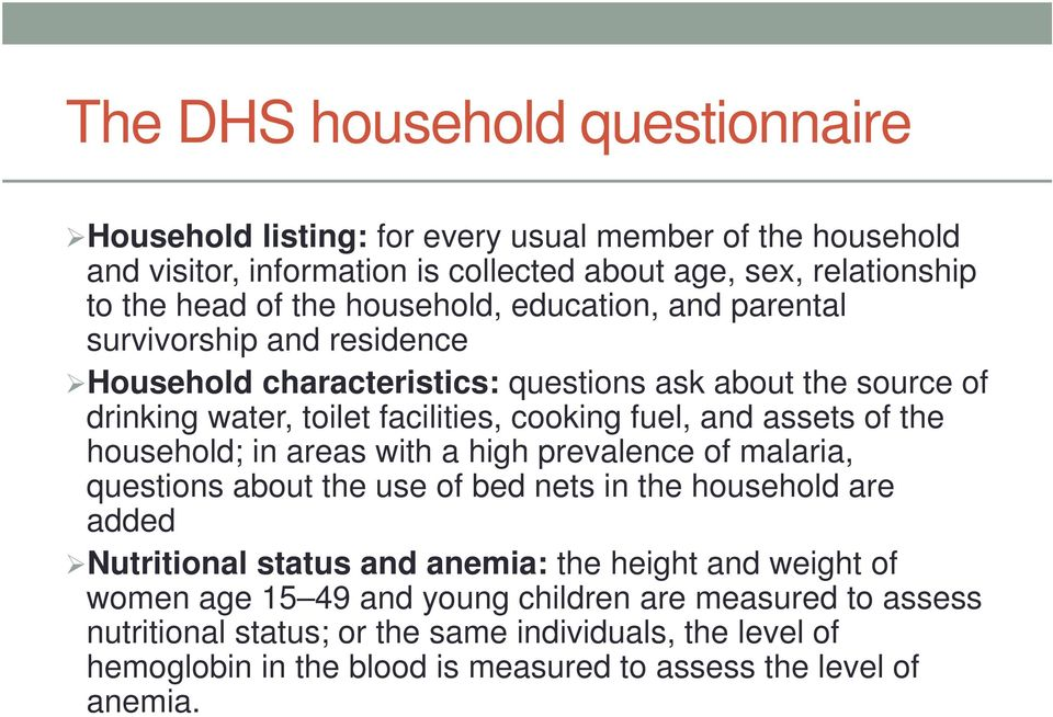 assets of the household; in areas with a high prevalence of malaria, questions about the use of bed nets in the household are added Nutritional status and anemia: the height and