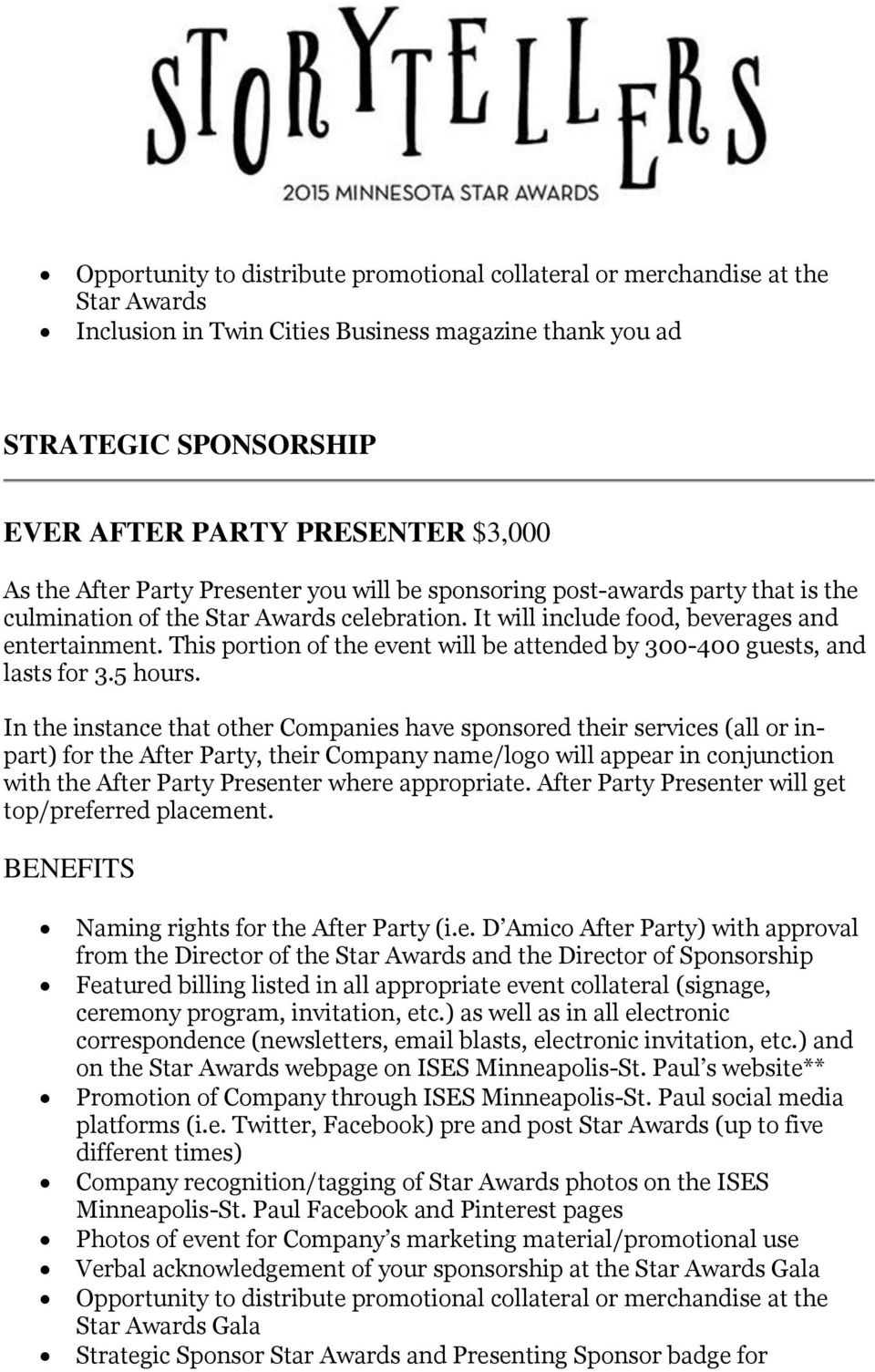 In the instance that other Companies have sponsored their services (all or inpart) for the After Party, their Company name/logo will appear in conjunction with the After Party Presenter where