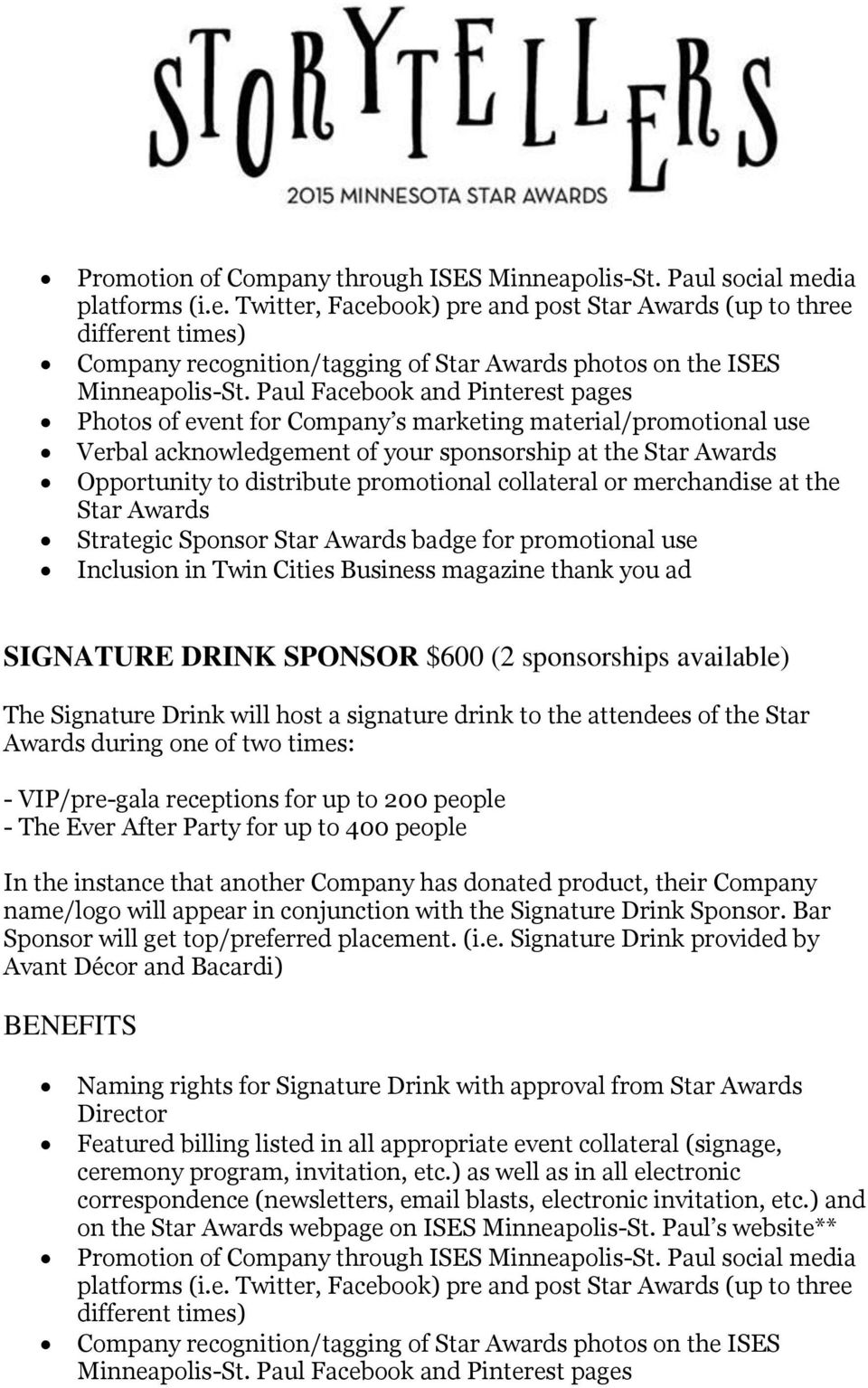 DRINK SPONSOR $600 (2 sponsorships available) The Signature Drink will host a signature drink to the attendees of the Star Awards during one of two times: - VIP/pre-gala receptions for up to 200