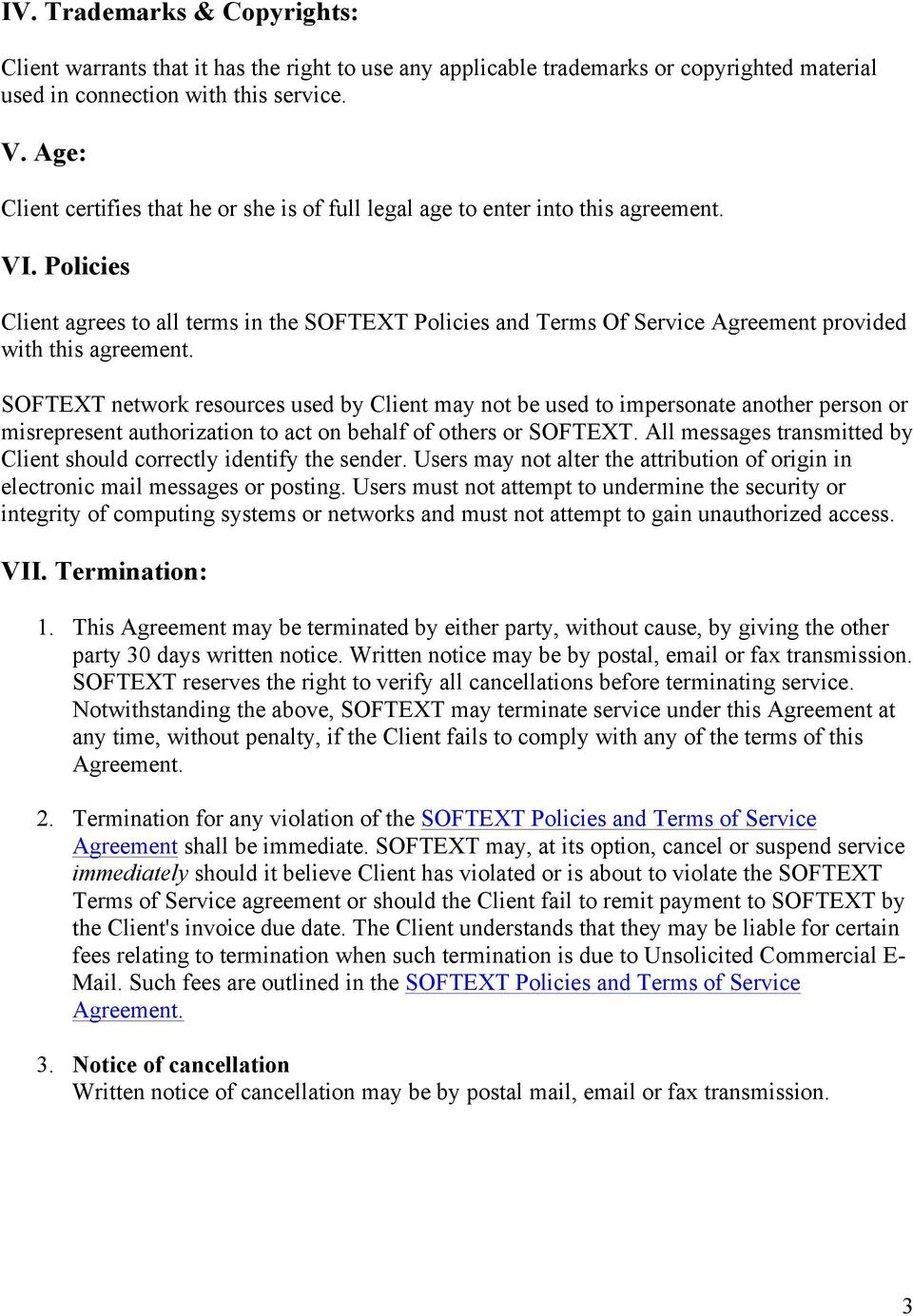 Policies Client agrees to all terms in the SOFTEXT Policies and Terms Of Service Agreement provided with this agreement.