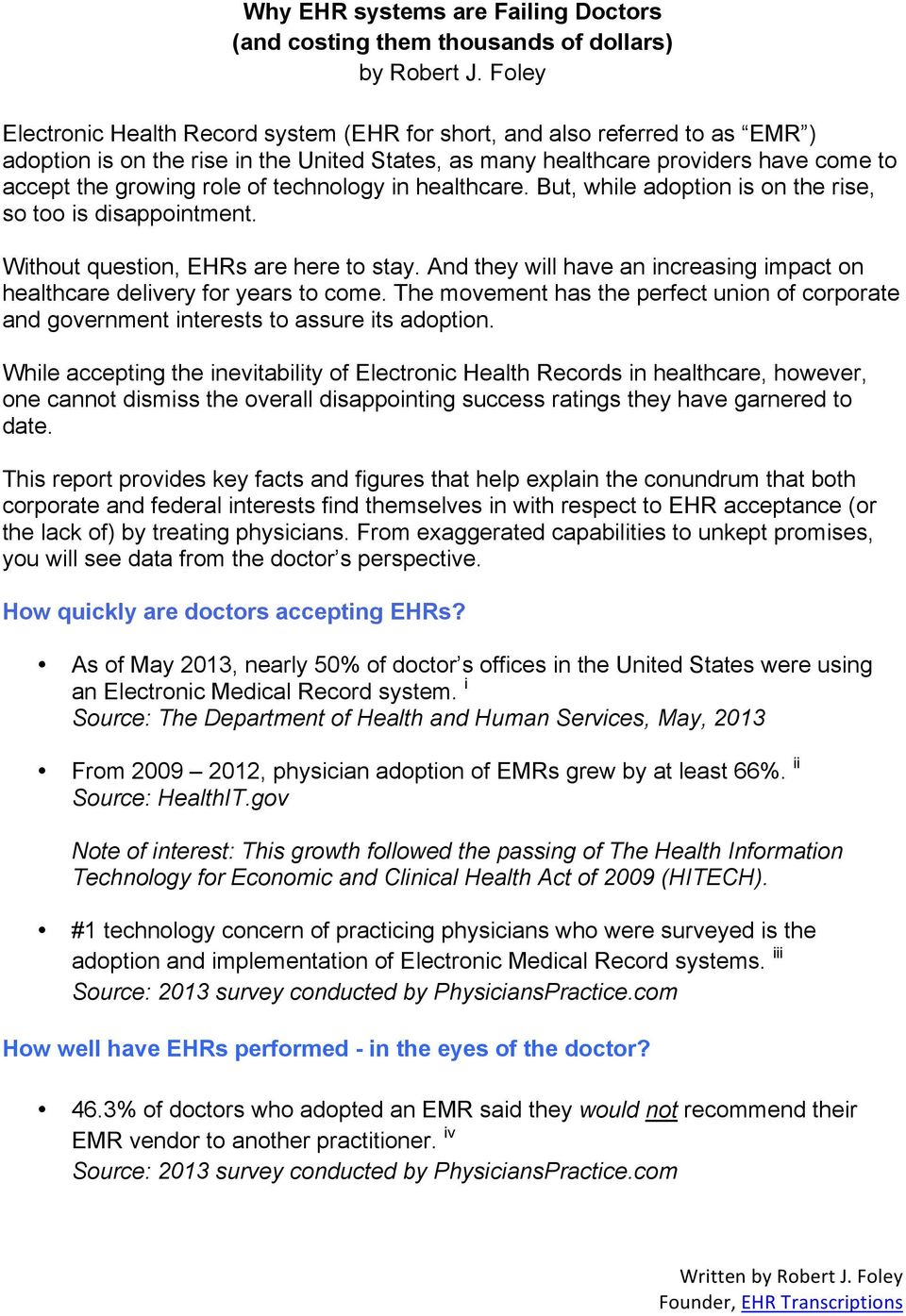 technology in healthcare. But, while adoption is on the rise, so too is disappointment. Without question, EHRs are here to stay.